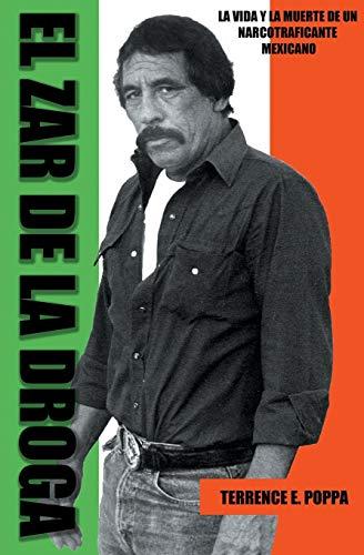 El zar de la droga: la vida y la muerte de un narcotraficante mexicano (Spanish Edition)