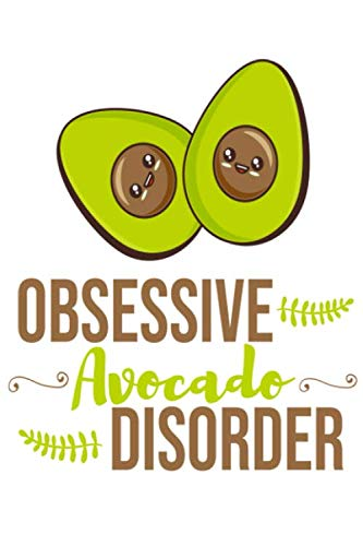 Obsessive Avocado Disorder: Cute Avocado Notebook, Funny Avocado Gift, Birthday Gift for Avocado Lovers, Great Gift For Vegan And Vegetarian Journal Collage Ruled 120 Pages - Size 6x9