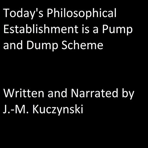 Today's Philosophical Establishment Is a Pump and Dump Scheme audiobook cover art