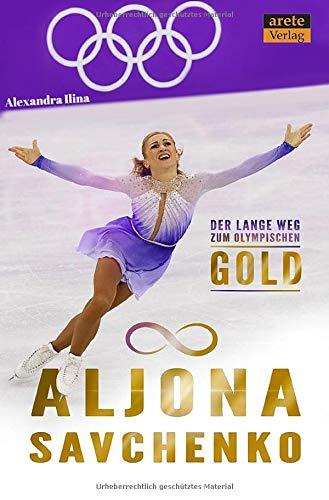 Aljona Savchenko: Der lange Weg zum olympischen Gold. Eine Biographie
