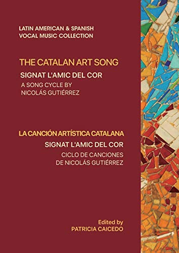 The Catalan Art Song: Signat l\'amic del cor: a song cycle by Nicolas Gutierrez