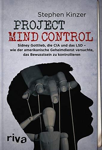Project Mind Control: Sidney Gottlieb, die CIA und das LSD – wie der amerikanische Geheimdienst versuchte, das Bewusstsein zu kontrollieren