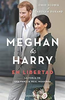 Meghan & Harry. En libertad (Biografías y memorias) (Spanish Edition) by [Carolyn Durand, Omid Scobie]