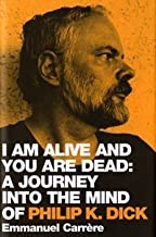 I am Alive and You are Dead: A Journey into the Mind of Philip K. Dick by Emmanuel Carrere (2005-06-06)