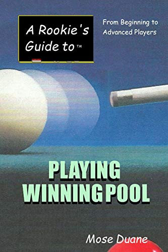 A Rookie's Guide to Playing Winning Pool: From Beginning to Advanced...