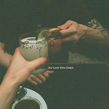 Our Love Unto Death