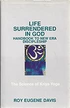 Life Surrendered in God: Handbook to New Era Discipleship - The Science of Kriya Yoga