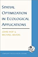 Spatial Optimization in Ecological Applications (Complexity in Ecological Systems Series)