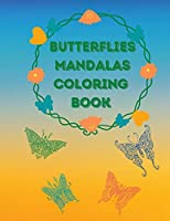Butterflies Mandalas Coloring Book: Awesome Selection of Beautiful Designs for Stress Relief and Relaxation Coloring Pages with Amazing and Graceful Butterflies for Adults No Ink Bleed