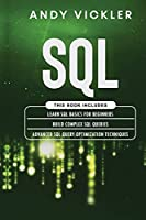 SQL: This book includes: Learn SQL Basics for beginners + Build Complex SQL Queries + Advanced SQL Query optimization techniques