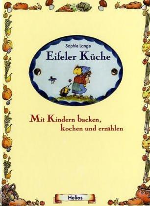 Eifeler Küche: Mit Kindern kochen, backen und erzählen