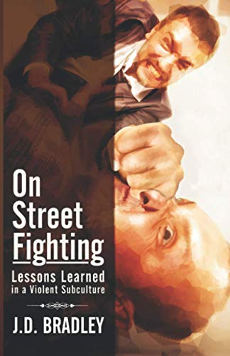 On Street Fighting: Lessons Learned in a Violent Subculture