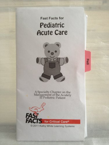 Fast Facts for Pediatric Acute Care: A Specialty Chapter on the Management of the Acutely Ill Pediatric Patient