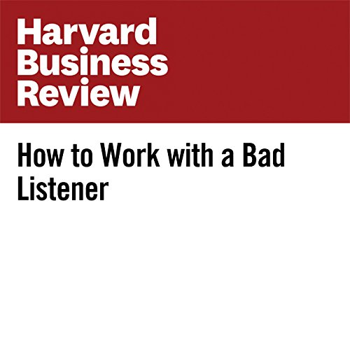 How to Work With a Bad Listener   Rebecca Knight