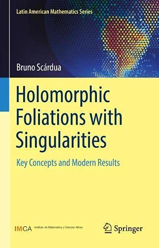 Holomorphic Foliations with Singularities: Key Concepts and Modern Results (Latin American Mathematics Series)