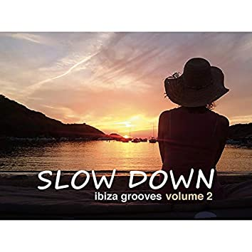 Slow Down: Ibiza Grooves Vol.2