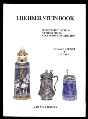The Beer Stein Book: Illustrated Catalog, Current Prices, Collector's Information