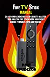 Fire Stick Manual: 2020 Comprehensive User Guide to Master Your Amazon Fire Stick with Numerous...