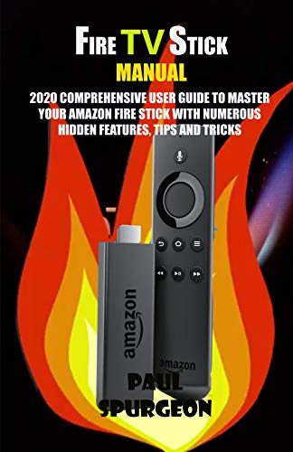 Fire Stick Manual: 2020 Comprehensive User Guide to Master Your Amazon Fire Stick with Numerous Hidden Features, Tips and Tricks (English Edition)