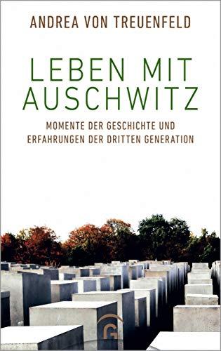 Leben mit Auschwitz: Momente der Geschichte und Erfahrungen der Dritten Generation