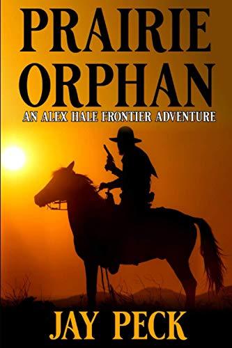 An Alex Hale Frontier Adventure: Prairie Orphan: A Western Adventure