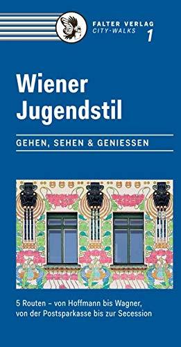Wiener Jugendstil: Gehen, Sehen & Genießen. 5 Routen – von Hoffmann bis Wagner, von der...