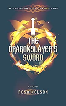 The Dragonslayer's Sword: The Dragonslayer Series: Book One of Four by [Resa Nelson, Eric Wilder]