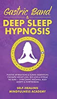 Gastric Band & Deep Sleep Hypnosis: Positive Affirmations & Guided Meditations For Rapid Weight Loss, Self-Love & Extreme Fat Burn+ Overcoming Insomnia, Body Anxiety & Overthinking