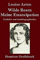 Wilde Rosen / Freischaerler-Reminiscenzen / Meine Emancipation (Grossdruck): Gedichte und Autobiographisches