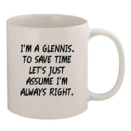 I'm A Glennis. To Save Time Let's Just Assume I'm Always Right. - 11oz Coffee Mug, White