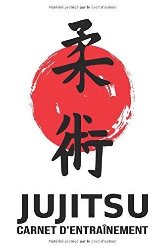 Jujitsu - Carnet d'entraînement: Journal d'entraînement pour le jiu-jitsu - cahier pour noter ses sessions d'entraînement, idée cadeau pour enfant ou adulte, homme ou femme