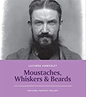 Moustaches, Whiskers & Beards (National Portrait Gallery Close-Up)
