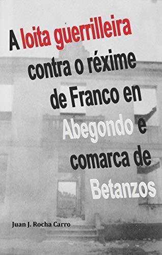 A loita guerrilleira contra o réxime de Franco en Abegondo e comarca de Betanzos (Currunchos de Abegondo Book 1) (Galician Edition)