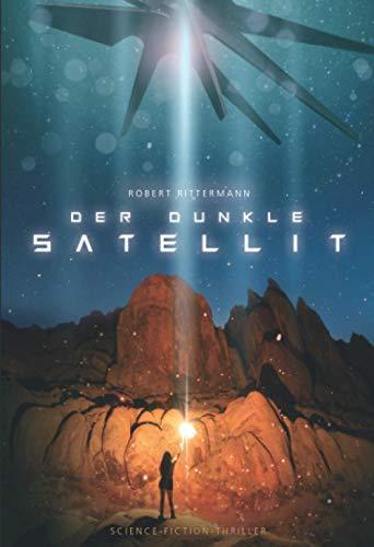 Der dunkle Satellit: Science-Fiction-Thriller (Alien-Verschwörung, Area 51)