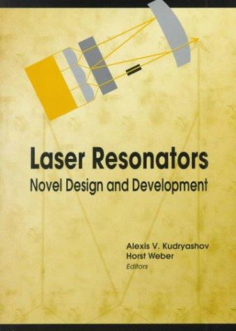 Laser Resonators: Novel Design and Development (Press Monographs)