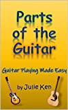 Parts of the Guitar: Guitar Playing Made Easy (English Edition)