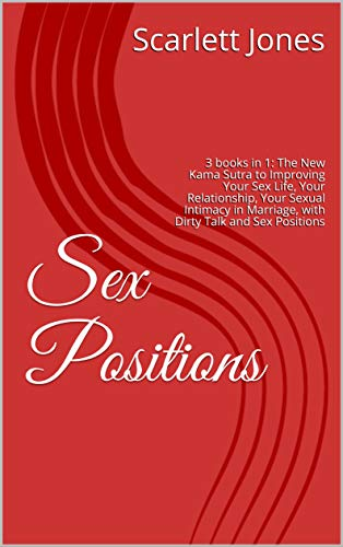 Sex Positions: 3 books in 1: The New Kama Sutra to