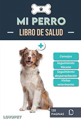 Libro de Salud - Mi Perro: Folleto de salud y seguimiento para perros | Pastor Ovejero Australiano | 120 páginas | Formato 15.24 x 22.86 cm