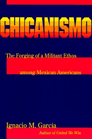 Chicanismo: The Forging of a Militant Ethos among Mexican Americans