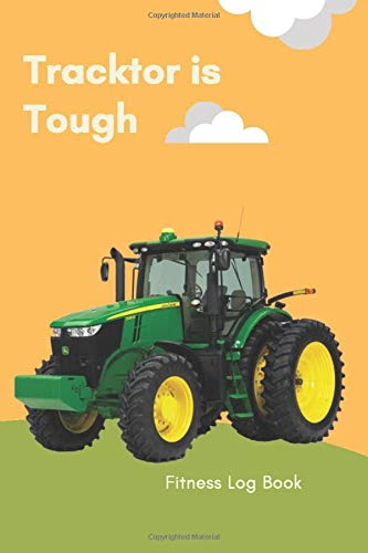 Tracktor is Tough: Fitness Log Journal, Diary, Notebook, 100 Pages, Soft Cover, 6 x 9 inches