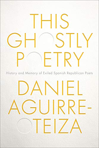 Aguirre-Oteiza: This Ghostly Poetry (Toronto Iberic)