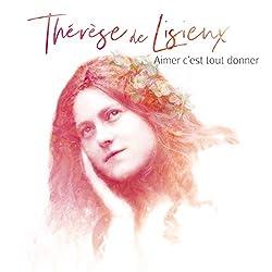 Aimer C'Est Tout Donner: Therese De Lisieux