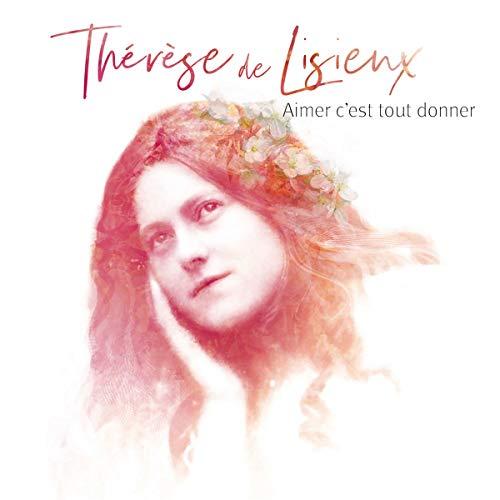 Aimer C'est Tout Donner-Thérèse de Lisieux