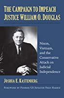 The Campaign to Impeach Justice William O. Douglas: Nixon, Vietnam, and the Conservative Attack on Judicial Independence
