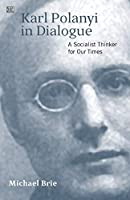 Karl Polanyi in Dialogue: A Socialist Thinker for Our Time