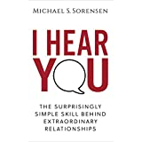 I Hear You: The Surprisingly Simple Skill Behind Extraordinary Relationships (English Edition)