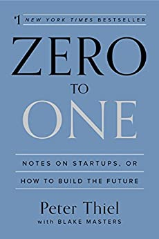 Zero to One: Notes on Startups, or How to Build the Future by [Peter Thiel, Blake Masters]