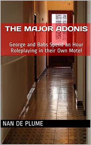 The Major Adonis: George and Babs Spend an Hour Roleplaying in their Own Motel (English Edition)