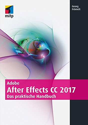 Adobe After Effects CC 2017: Das praktische Handbuch (mitp Grafik)