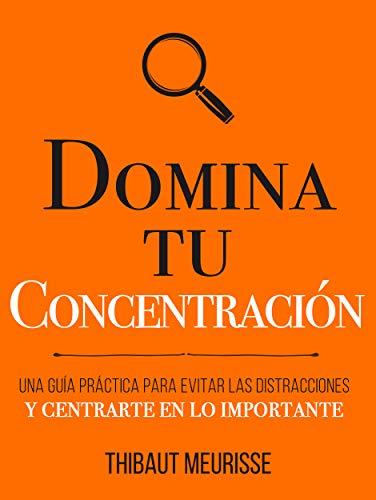 Portada del libro Domina Tu Concentración de Thibaut  Meurisse